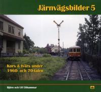 Järnvägsbilder 5 : Kors & tvärs under 1960- och 70-talen