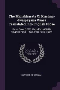 The Mahabharata of Krishna-Dwaipayana Vyasa Translated Into English Prose: Karna Parva (1889). Çalya Parva (1889). Sauptika Parva (1890). Stree Parva