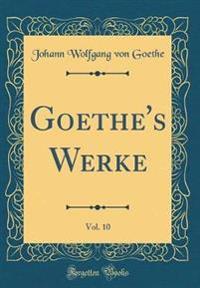 Goethe's Werke, Vol. 10 (Classic Reprint)