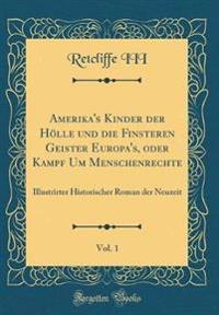Amerika's Kinder Der Hölle Und Die Finsteren Geister Europa's, Oder Kampf Um Menschenrechte, Vol. 1: Illustrirter Historischer Roman Der Neuzeit (Clas