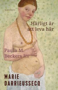 Härligt är att leva här : Paula M. Beckers liv