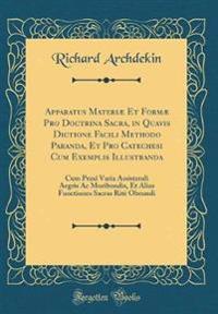 Apparatus Materiæ Et Formæ Pro Doctrina Sacra, in Quavis Dictione Facili Methodo Paranda, Et Pro Catechesi Cum Exemplis Illustranda
