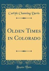 Olden Times in Colorado (Classic Reprint)
