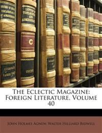 The Eclectic Magazine: Foreign Literature, Volume 40