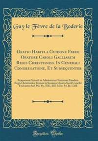 Oratio Habita a Guidone Fabro Oratore Caroli Galliarum Regis Christianiss. in Generali Congregatione, Et Subsequenter: Responsum Synodi in Admissione