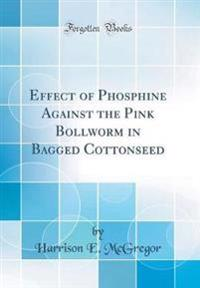 Effect of Phosphine Against the Pink Bollworm in Bagged Cottonseed (Classic Reprint)