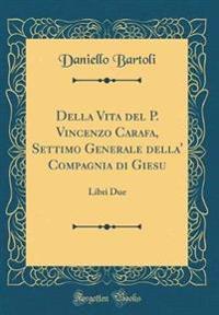 Della Vita del P. Vincenzo Carafa, Settimo Generale della' Compagnia di Giesu