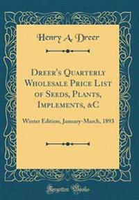 Dreer's Quarterly Wholesale Price List of Seeds, Plants, Implements, &C