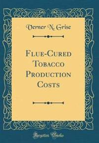 Flue-Cured Tobacco Production Costs (Classic Reprint)