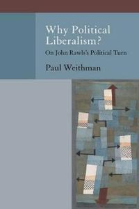 Why Political Liberalism?