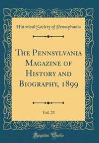 The Pennsylvania Magazine of History and Biography, 1899, Vol. 23 (Classic Reprint)