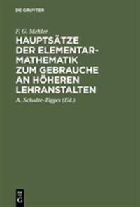 Hauptsätze Der Elementar-mathematik Zum Gebrauche an Höheren Lehranstalten