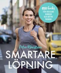 Smartare löpning : 100 hacks för roligare rundor och bättre träning