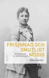 Frisinnad och omutligt modig : en biografi om Hilda Sachs
