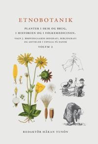 Etnobotanik. Planter i skik og brug, i historien og folkmedicinen Vol 2 : Etnobotanik. Växter i seder och bruk, i historien och folkmedicinen