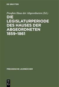 Die Legislaturperiode Des Hauses Der Abgeordneten 1859 - 1861