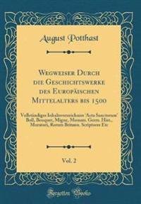 Wegweiser Durch die Geschichtswerke des Europäischen Mittelalters bis 1500, Vol. 2