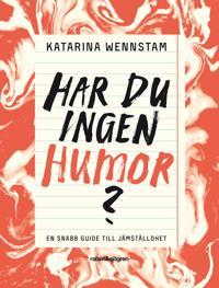 Har du ingen humor? : en snabbguide till jämställdhet