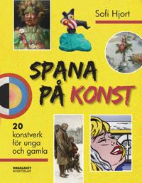 Spana på konst: 20 konstverk för unga och gamla - Sofi Hjort pdf epub