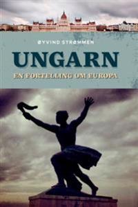 Ungarn; en fortelling om Europa - Øyvind Strømmen | Ridgeroadrun.org
