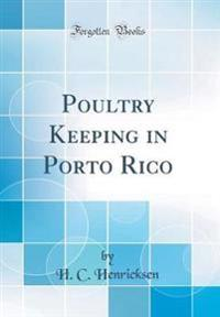 Poultry Keeping in Porto Rico (Classic Reprint)