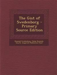 The Gist of Swedenborg - Primary Source Edition