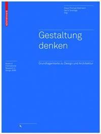 Gestaltung Denken: Grundlagentexte Zu Design Und Architektur