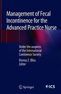 Management of Fecal Incontinence for the Advanced Practice Nurse