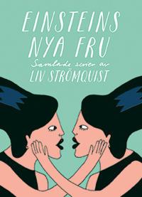 Einsteins nya fru : Samlade serier av Liv Strömquist