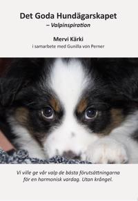 Det goda hundägarskapet   valpinspiration - Mervi Kärki  Gunilla von Perner - böcker (9789188751942)     Bokhandel