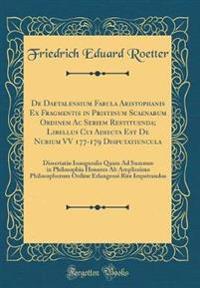 De Daetalensium Fabula Aristophanis Ex Fragmentis in Pristinum Scaenarum Ordinem Ac Seriem Restituenda; Libellus Cui Adiecta Est De Nubium VV 177-179 Disputatiuncula