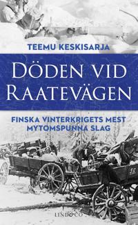 Döden vid Raatevägen : Finska vinterkrigets mest mytomspunna slag - Teemu Keskisarja pdf epub