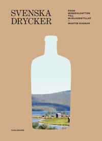 Svenska drycker : från mineralvatten till mjölkdestillat