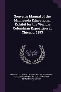 Souvenir Manual of the Minnesota Educational Exhibit for the World's Columbian Exposition at Chicago, 1893