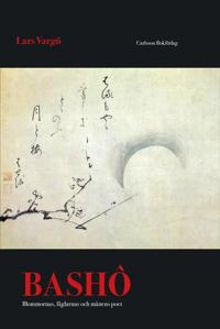Bashô : blommornas, fåglarnas och månens poet