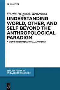 Understanding World, Other, and Self Beyond the Anthropological Paradigm