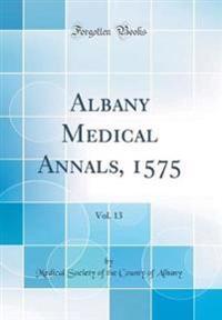 Albany Medical Annals, 1575, Vol. 13 (Classic Reprint)