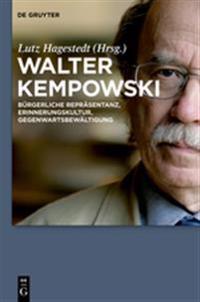 Walter Kempowski: Burgerliche Reprasentanz - Erinnerungskultur - Gegenwartsbewaltigung