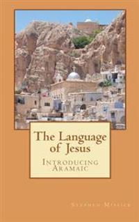 The Language of Jesus: Introducing Aramaic