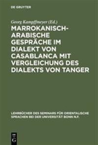 Marrokanisch-Arabische Gespr che Im Dialekt Von Casablanca Mit Vergleichung Des Dialekts Von Tanger