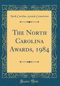 The North Carolina Awards, 1984 (Classic Reprint)