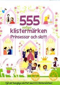 555 roliga klistermärken : prinsessor och slott