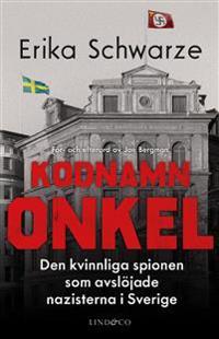 Kodnamn Onkel : den kvinnliga spionen som avslöjade nazisterna i Sverige