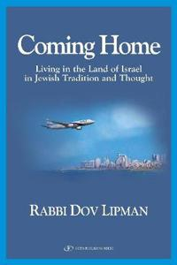 Coming Home: Living in the Land of Israel in Jewish Tradition and Thought