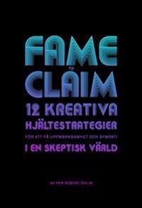 Fame to claim : 12 kreativa hjältestrategier för att skapa uppmärksamhet oc