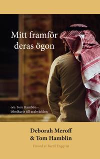 Mitt framför deras ögon - om Tom Hamblin - bibelkurir till arabvärlden