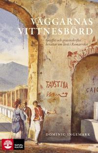 Väggarnas vittnesbörd : graffiti och inskrifter berättar om livet i Romarriket
