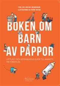 Boken om barn - av pappor : lättläst och vetenskaplig guide till barnets tre första år