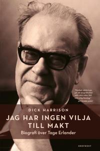 Jag har ingen vilja till makt : Biografi över Tage Erlander - Dick Harrison | Laserbodysculptingpittsburgh.com
