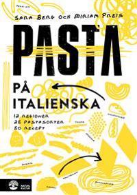 Pasta på italienska : 12 regioner, 20 pastasorter, 45 recept